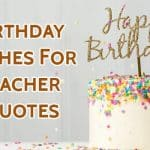 Top 80 Birthday Wishes For Teacher Quotes, Sms and Status
