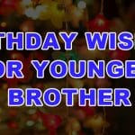 Top 28 Happy Birthday Wishes For Younger Brother Quotes, Sms & Status