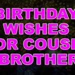 Top 28 Birthday Wishes For Cousin Brother Quotes, Sms & Status