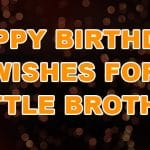 Top 32 Birthday Wishes For Little Brother Quotes, Sms, & Status