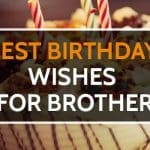 Top 21 Best Birthday Wishes for Brother Quotes