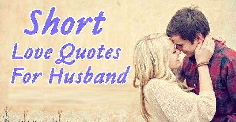 Top 31 Short Love Quotes For Husband Amazing Collection ...