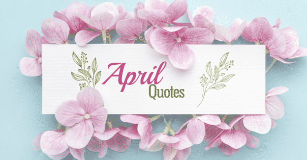 50 April Quotes To Turn Things Around For Yourself